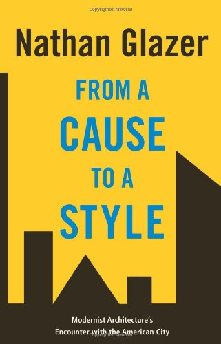 From a Cause to a Style Modernist Architecture's Encounter with the American City  2007 edition cover