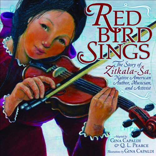 Red Bird Sings The Story of Zitkala-Sa, Native American Author, Musician, and Activist  2011 9780761352570 Front Cover