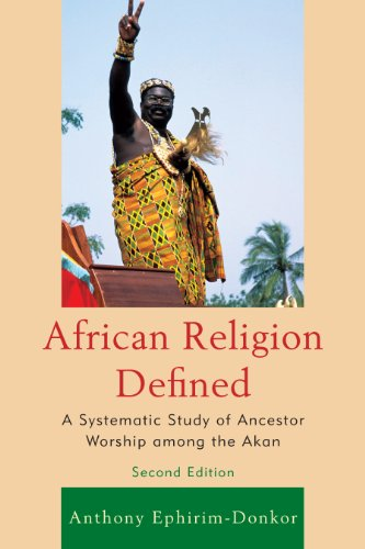 African Religion Defined A Systematic Study of Ancestor Worship among the Akan 2nd 2013 9780761860570 Front Cover