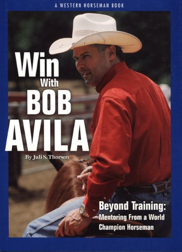 Win with Bob Avila Beyond Training, Mentoring from a World Champion Horseman  2000 edition cover