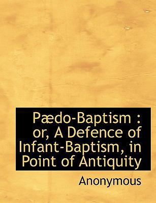 P�do-Baptism Or, A Defence of Infant-Baptism, in Point of Antiquity N/A 9781115082570 Front Cover