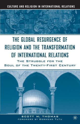 Global Resurgence of Religion and the Transformation of International Relations The Struggle for the Soul of the Twenty-First Century  2005 edition cover