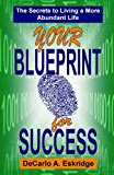 Your Blueprint for Success The Secrets to Living a More Abundant Life N/A 9781491221570 Front Cover