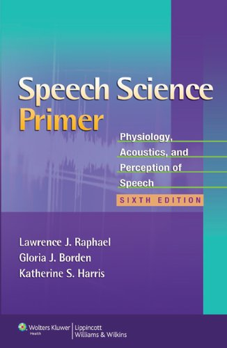 Speech Science Primer Physiology, Acoustics, and Perception of Speech 6th 2011 (Revised) 9781608313570 Front Cover