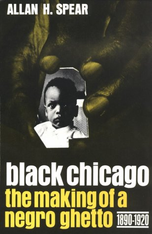 Black Chicago The Making of a Negro Ghetto, 1890-1920  1969 (Reprint) edition cover