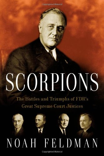 Scorpions The Battles and Triumphs of FDR's Great Supreme Court Justices  2010 edition cover