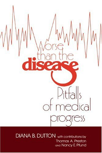 Worse Than the Disease Pitfalls of Medical Progress N/A 9780521395571 Front Cover