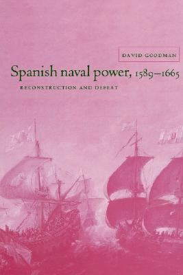 Spanish Naval Power, 1589-1665 Reconstruction and Defeat  2002 9780521522571 Front Cover