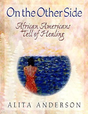 On the Other Side : African Americans Tell of Healing  2001 9780664223571 Front Cover
