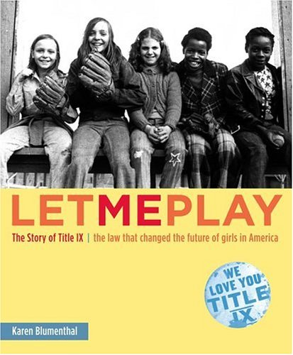 Let Me Play The Story of Title IX - The Law That Changed the Future of Girls in America  2005 edition cover