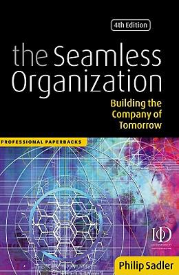 Seamless Organization Building the Company of Tomorrow 4th 2001 9780749434571 Front Cover
