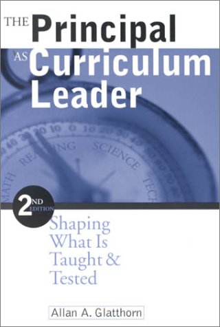 Principal as Curriculum Leader Shaping What Is Taught and Tested 2nd 2000 (Revised) 9780761975571 Front Cover