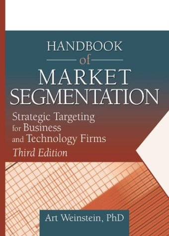 Handbook of Market Segmentation Strategic Targeting for Business and Technology Firms 3rd 2004 (Revised) edition cover