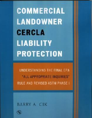 Commercial Landowner CERCLA Liability Protection Understanding the Final EPA 'All Appropriate Inquiries' Rule and Revised ASTM Phase I  2006 9780865871571 Front Cover