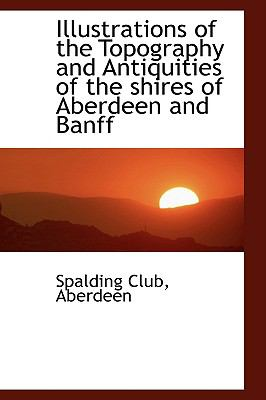 Illustrations of the Topography and Antiquities of the Shires of Aberdeen and Banff:   2009 edition cover