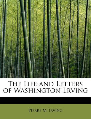 Life and Letters of Washington Lrving  N/A 9781115915571 Front Cover