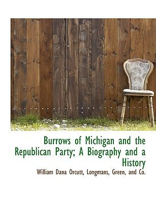 Burrows of Michigan and the Republican Party; a Biography and a History N/A edition cover