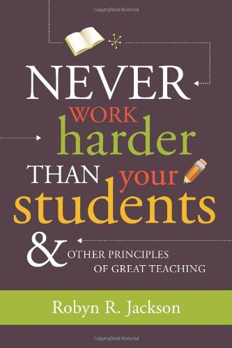 Never Work Harder Than Your Students and Other Principles of Great Teaching   2008 edition cover