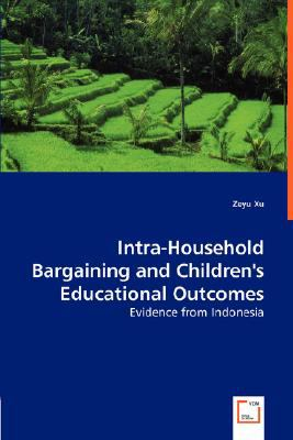 Intra-Household Bargaining and Children's Educational Outcomes: Evidence from Indonesia  2008 9783836481571 Front Cover
