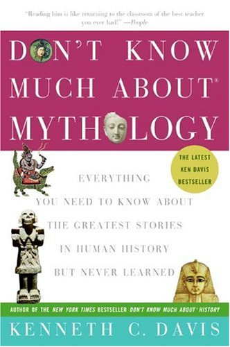 Don't Know Much about Mythology Everything You Need to Know about the Greatest Stories in Human History but Never Learned N/A edition cover