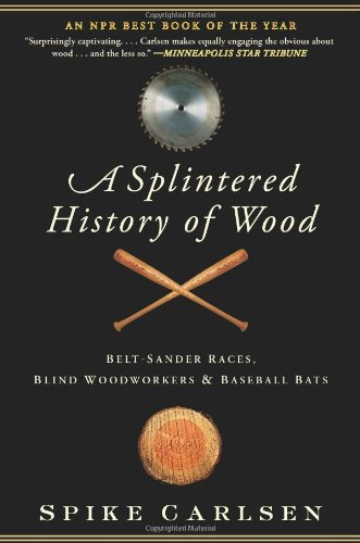 Splintered History of Wood Belt-Sander Races, Blind Woodworkers, and Baseball Bats N/A 9780061373572 Front Cover