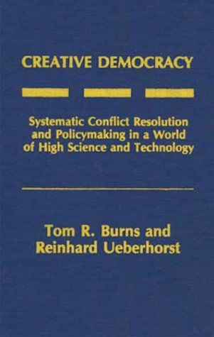 Creative Democracy Systematic Conflict Resolution and Policymaking in a World of High Science and Technology  1988 9780275929572 Front Cover
