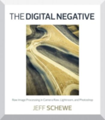 Digital Negative Raw Image Processing in Lightroom, Camera Raw, and Photoshop  2013 (Revised) edition cover