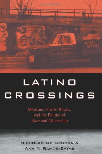 Latino Crossings Mexicans, Puerto Ricans, and the Politics of Race and Citizenship  2003 edition cover