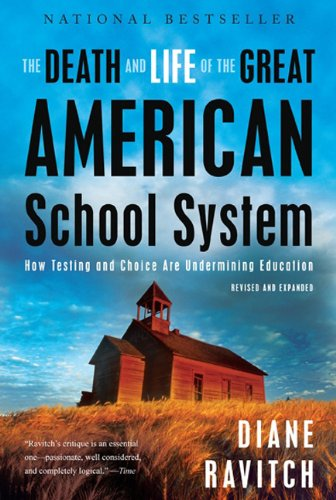 Death and Life of the Great American School System How Testing and Choice Are Undermining Education  2011 9780465025572 Front Cover