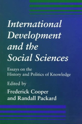 International Development and the Social Sciences Essays on the History and Politics of Knowledge  1997 edition cover