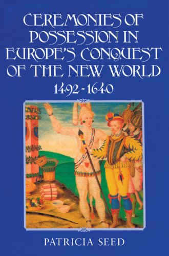 Ceremonies of Possession in Europe's Conquest of the New World, 1492-1640   1995 edition cover