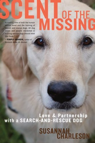 Scent of the Missing Love and Partnership with a Search-and-Rescue Dog  2009 9780547422572 Front Cover