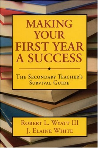 Making Your First Year a Success The Secondary Teacher's Survival Guide  2001 9780761978572 Front Cover