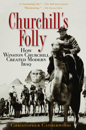 Churchill's Folly How Winston Churchill Created Modern Iraq  2005 9780786715572 Front Cover