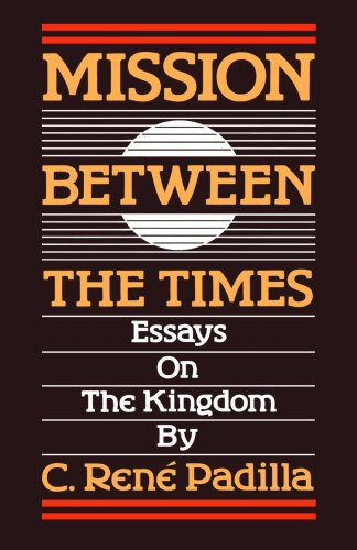 Mission Between the Times Essays by C. Rene Padilla N/A edition cover