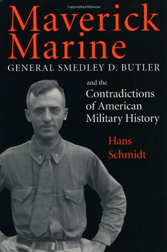 Maverick Marine General Smedley D. Butler and the Contradictions of American Military History Reprint  9780813109572 Front Cover