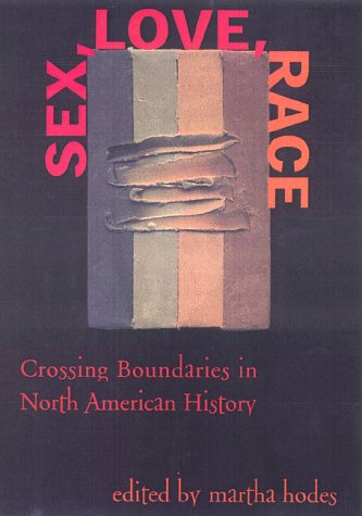 Sex, Love, Race Crossing Boundaries in North American History  1999 edition cover