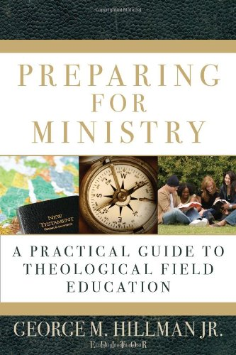 Preparing for Ministry A Practical Guide to Theological Field Education  2008 9780825427572 Front Cover