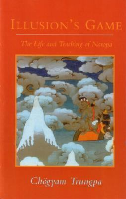 Illusion's Game The Life and Teaching of Naropa N/A 9780877738572 Front Cover