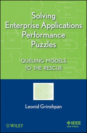 Solving Enterprise Applications Performance Puzzles Queuing Models to the Rescue  2012 9781118061572 Front Cover