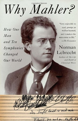 Why Mahler? How One Man and Ten Symphonies Changed Our World N/A 9781400096572 Front Cover