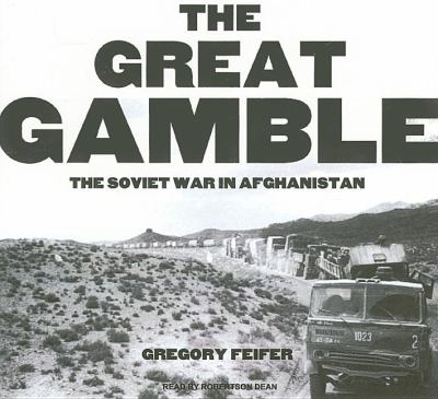 The Great Gamble: The Soviet War in Afghanistan, Library Edition  2009 9781400140572 Front Cover