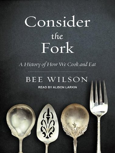 Consider the Fork: A History of How We Cook and Eat  2012 edition cover