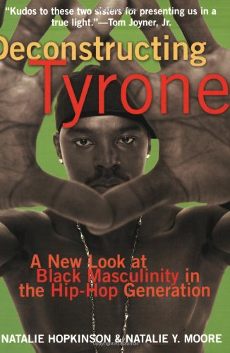 Deconstructing Tyrone A New Look at Black Masculinity in the Hip-Hop Generation  2006 edition cover