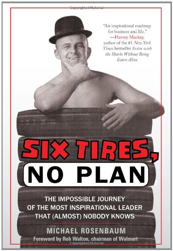 Six Tires, No Plan The Impossible Journey of the Most Inspirational Leader That (Almost) Nobody Knows  2012 edition cover
