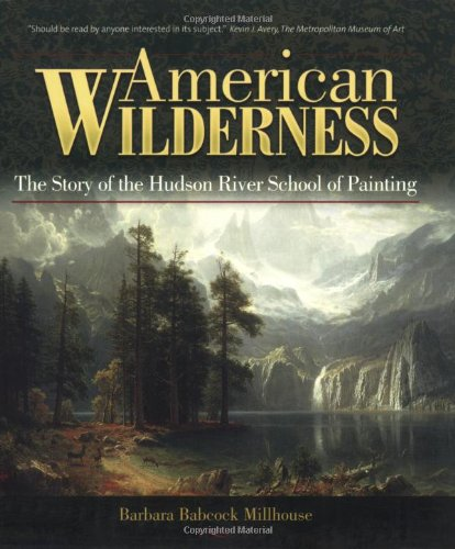 American Wilderness : The Story of the Hudson River School of Painting  2007 edition cover