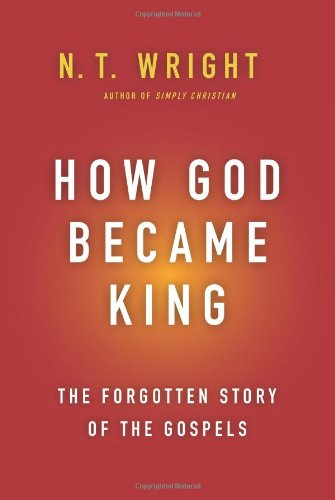 How God Became King The Forgotten Story of the Gospels  2012 edition cover