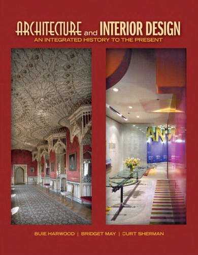 Architecture and Interior Design: an Integrated History to the Present   2012 9780135093573 Front Cover