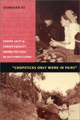 Chopsticks Only Work in Pairs Gender Unity and Gender Equality among the Lahu of Southwestern China  2002 edition cover