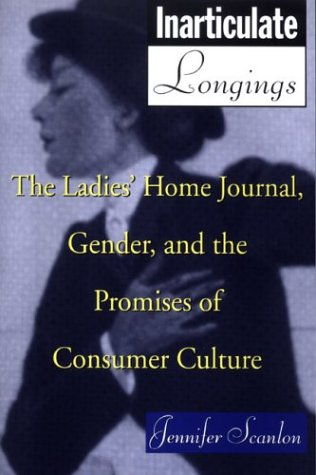 Inarticulate Longings The Ladies' Home Journal, Gender and the Promises of Consumer Culture  1995 edition cover